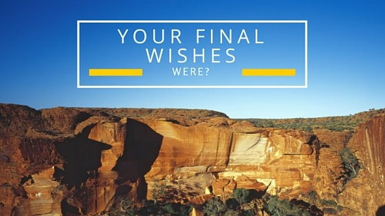 Your final wishes were?